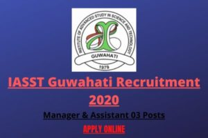 IASST Guwahati Recruitment 2020: Apply For Online Manager, Office Assistant (03 Posts)