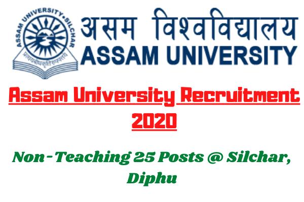 Assam University Recruitment 2020: Apply For Non-Teaching 25 Posts @ Silchar, Diphu