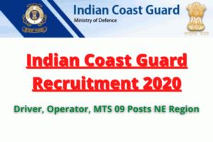 Indian Coast Guard Recruitment 2020: Apply For Driver, Operator, MTS 09 Posts NE Region