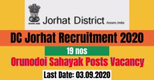 DC Jorhat Recruitment 2020: Apply Online For 19 Orunodoi Sahayak Posts Vacancy