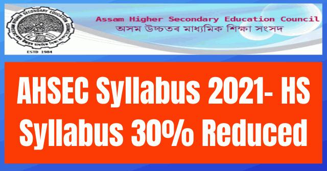 AHSEC Syllabus 2021- HS Syllabus 30% Reduced Check Details