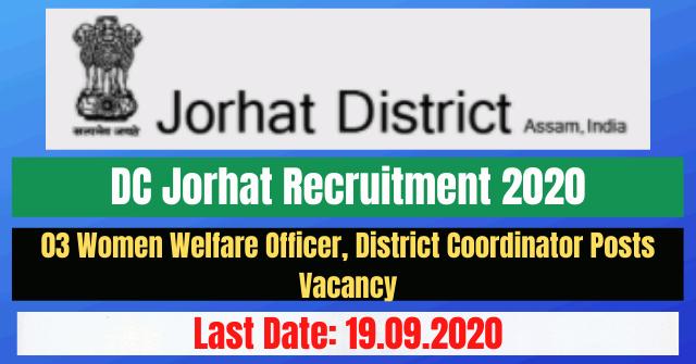 DC Jorhat Recruitment 2020: Apply For 03 Welfare Officer, Coordinator Posts Vacancy