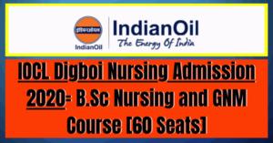 IOCL Digboi Nursing Admission 2020- B.Sc Nursing and GNM Course [60 Seats]