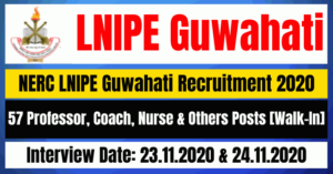 NERC LNIPE Guwahati Recruitment 2020: Apply For 57 Professor, Coach, Nurse & Others Posts [Walk-In]