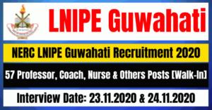 NERC LNIPE Guwahati Recruitment 2020: Apply For 57 Professor, Coach, Nurse & Others Posts [Walk-In]