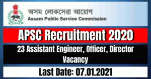 APSC Recruitment 2020: 23 Assistant Engineer, Officer, Director Vacancy