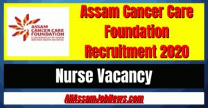 Assam Cancer Care Foundation Recruitment 2020: Nurse Vacancy