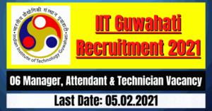 IIT Guwahati Recruitment 2021: 06 Manager, Attendant & Technician Vacancy