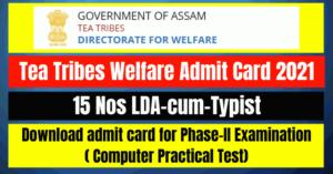 Tea Tribes Welfare Admit Card 2021: 15 LDA-cum-Typist Vacancy