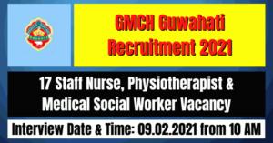 GMCH Guwahati Recruitment 2021: 17 Staff Nurse, Physiotherapist & MSW Vacancy