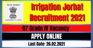 Irrigation Jorhat Recruitment 2021: 07 Grade IV Vacancy