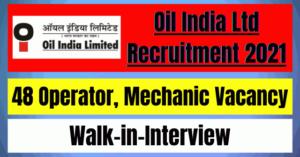 Oil India Ltd Recruitment 2021: 48 Operator, Mechanic Vacancy