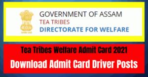 Tea Tribes Welfare Admit Card 2021: Download Admit Card Driver Posts