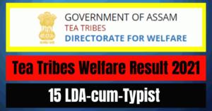 Tea Tribes Welfare Result 2021: 15 LDA-cum-Typist Vacancy