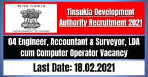 Tinsukia Development Authority Recruitment 2021: 04 Engineer, Accountant & Others Vacancy