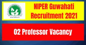 NIPER Guwahati Recruitment 2021: 02 Professor Vacancy