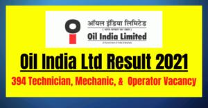 Oil India Ltd Result 2021: 394 Technician, Mechanic, & Operator Vacancy