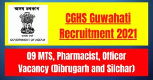 CGHS Guwahati Recruitment 2021: 09 MTS, Pharmacist, Officer Vacancy