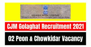 CJM Golaghat Recruitment 2021: 02 Peon & Chowkidar Vacancy