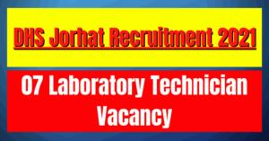 DHS Jorhat Recruitment 2021: 07 Laboratory Technician Vacancy