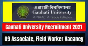 Gauhati University Recruitment 2021: 09 Associate, Field Worker Vacancy