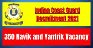 Indian Coast Guard Recruitment 2021: 350 Navik and Yantrik Vacancy