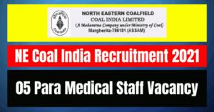 NE Coal India Recruitment 2021: 05 Para Medical Staff Vacancy