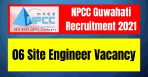 NPCC Guwahati Recruitment 2021: 06 Site Engineer Vacancy