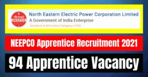 NEEPCO Apprentice Recruitment 2021: 94 Vacancy