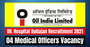 OIL Hospital Duliajan Recruitment 2021: 04 Medical Officers Vacancy