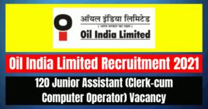 Oil India Junior Assistant Recruitment 2021: 120 Vacancy