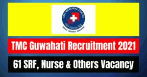 TMC Guwahati Recruitment 2021: 61 SRF, Nurse & Others Vacancy