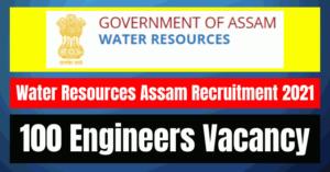 Water Resources Assam Recruitment 2021: 100 Engineers Vacancy