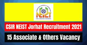 CSIR NEIST Jorhat Recruitment 2021: 15 Associate & Others Vacancy