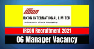 IRCON Manager Recruitment 2021: 06 Vacancy