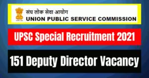 UPSC Special Recruitment 2021: 151 Deputy Director Vacancy