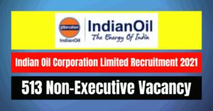 IOCL Recruitment 2021: 513 Non-Executive Vacancy