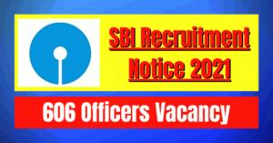 SBI Recruitment Notice 2021: 606 Officers Vacancy