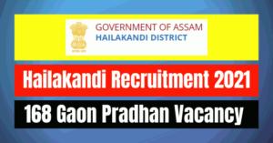 Hailakandi Recruitment 2021: 168 Gaon Pradhan Vacancy