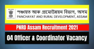 PNRD Assam Recruitment 2021: 04 Officer & Coordinator Vacancy